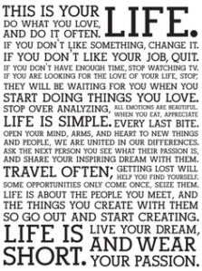 This is your life. Do what you love....